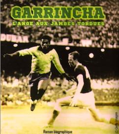 Garrincha l'ange aux jambes tordues